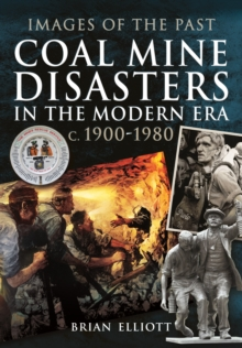 Images of the Past: Coal Mine Disasters in the Modern Era c. 1900 - 1980, Paperback / softback Book