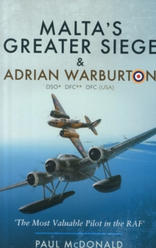 Malta's Greater Siege : And Adrian Warburton DSO*, DFC**, DFC (USA), Hardback Book