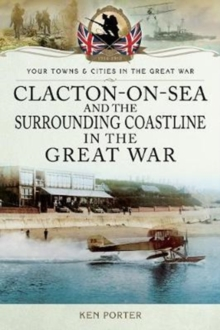 Clacton-on-Sea and the Surrounding Coastline in the Great War, Paperback Book