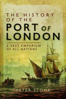 The History of the Port of London : A Vast Emporium of Nations, Hardback Book
