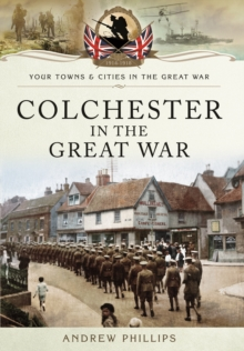 Colchester in the Great War, Paperback Book