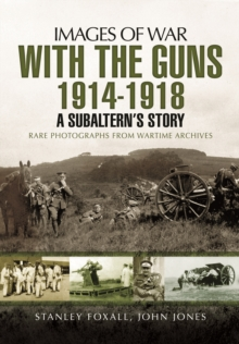 With the Guns 1914 - 1918 : An Subaltern's Story, Paperback Book
