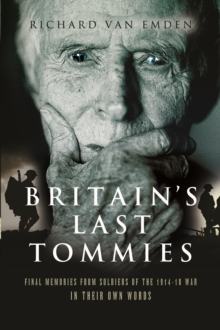 Britain's Last Tommies : Final Memories from Soldiers of the 1914-18 War in Their Own Words, Paperback / softback Book