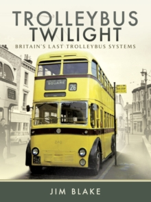 Trolleybus Twilight : Britain's Last Trolleybus Systems, PDF eBook