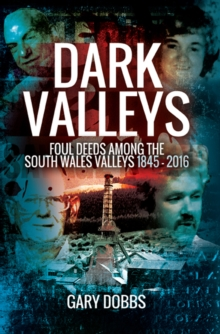 Dark Valleys : Foul Deeds Among the South Wales Valleys 1845-2016, EPUB eBook