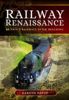 Railway Renaissance : Britain's Railways After Beeching, Hardback Book