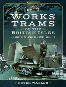Works Trams of the British Isles : A Survey of Tramway Engineers' Vehicles, Hardback Book