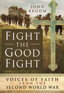 Fight the Good Fight : Voices of Faith from the Second World War, Hardback Book