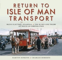 Return to Isle of Man Transport : Manx Electric, Snaefell & the Buses and Trams of Douglas Corporation, Hardback Book