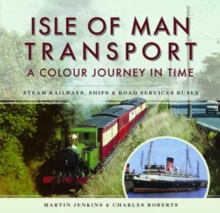 Isle of Man Transport: A Colour Journey in Time : Steam Railways, Ships, and Road Services Buses, Hardback Book