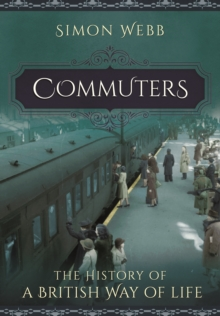 Commuters: The History of a British Way of Life, Paperback / softback Book