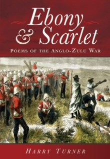 Ebony and Scarlet : Poems of the Anglo-Zulu War, Hardback Book