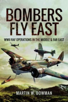 Bombers Fly East : WWII RAF Operations in the Middle and Far East, Hardback Book