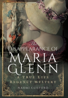 The Disappearance of Maria Glenn : A True Life Regency Mystery, Hardback Book