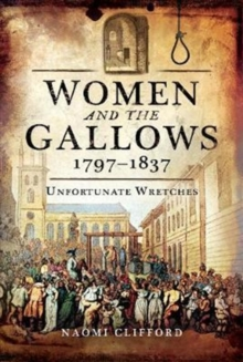 Women and the Gallows 1797 1837 : Unfortunate Wretches, Hardback Book