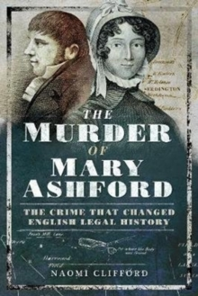 The Murder of Mary Ashford : The Crime that Changed English Legal History, Paperback / softback Book
