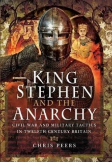 King Stephen and the Anarchy : Civil War and Military Tactics in Twelfth-Century Britain, Hardback Book