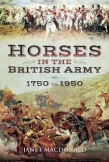 Horses in the British Army 1750 to 1950, Hardback Book
