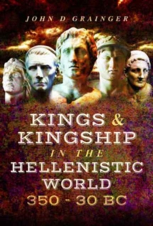 Kings and Kingship in the Hellenistic World 350 - 30 BC, Hardback Book