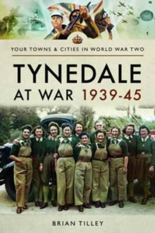 Tynedale at War 1939 1945, Paperback / softback Book