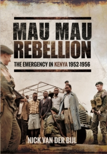The Mau Mau Rebellion : The Emergency in Kenya 1952 - 1956, Hardback Book