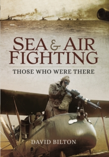 Sea and Air Fighting in the Great War : Those Who Were There, Paperback Book