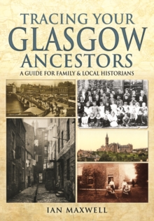 Tracing Your Glasgow Ancestors : A Guide for Family and Local Historians, Paperback / softback Book