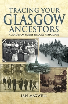 Tracing Your Glasgow Ancestors : A Guide for Family and Local Historians, PDF eBook