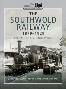 The Southwold Railway 1879-1929 : The Tale of a Suffolk Byway, Hardback Book