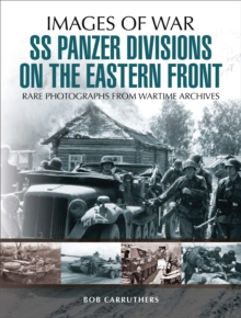 SS Panzer Divisions on the Eastern Front : Rare Photographs from Wartime Archives, EPUB eBook