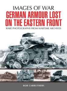 German Armour Lost on the Eastern Front : Rare Photographs from Wartime Archives, PDF eBook