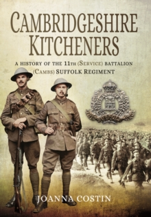 Cambridgeshire Kitcheners : A History of 11th (Service) Battalion (Cambs) Suffolk Regiment, Hardback Book