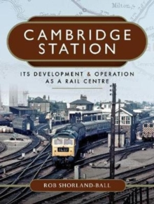 Cambridge Station : Its Development and Operation as a Rail Centre, Hardback Book