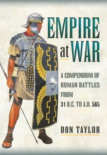 Roman Empire at War : A Compendium of Roman Battles from 31 B.C. to A.D. 565, Hardback Book