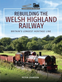 Rebuilding The Welsh Highland Railway : Britain's Longest Heritage Line, EPUB eBook