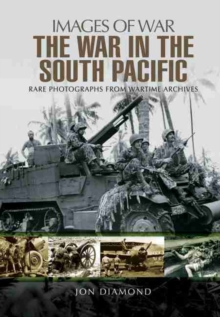 The War in the South Pacific : Rare Photographs From Wartime Archives, Paperback Book
