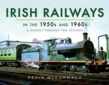 Irish Railways in the 1950s and 1960s : A Journey Through Two Decades, Hardback Book