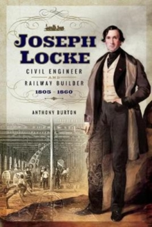 Joseph Locke : Civil Engineer and Railway Builder 1805 - 1860, Hardback Book