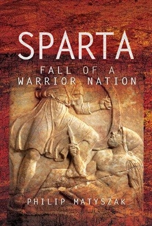 Sparta : Fall of a Warrior Nation, Hardback Book