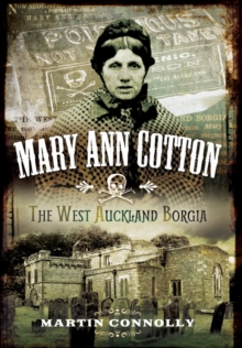 Mary Ann Cotton - Dark Angel : Britain's First Female Serial Killer, Paperback Book