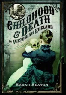 Childhood and Death in Victorian England, Paperback Book