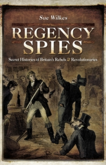 Regency Spies : Secret Histories of Britain's Rebels & Revolutionaries, EPUB eBook
