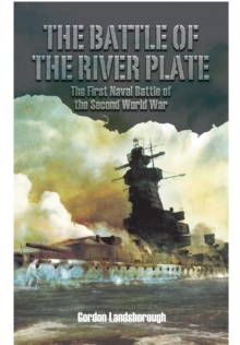 The Battle of the River Plate : The First Naval Battle of the Second World War, Hardback Book