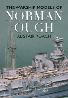 The Life and Ship Models of Norman Ough, Hardback Book