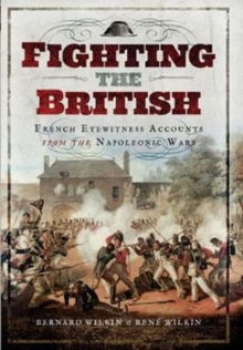 Fighting the British : French Eyewitness Accounts from the Napoleonic Wars, Hardback Book