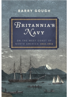 Britannia's Navy on the West Coast of North America 1812 - 1914, Hardback Book