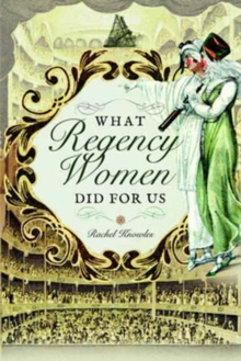 What Regency Women Did for Us, Paperback / softback Book