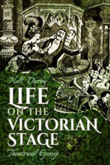 Life on the Victorian Stage : Theatrical Gossip, Paperback Book