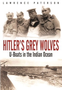 Hitler's Grey Wolves : U-Boats in the Indian Ocean, Paperback / softback Book