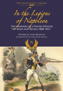 In the Legions of Napoleon : The Memoirs of a Polish Officer in Spain and Russian 1808-1813, Hardback Book